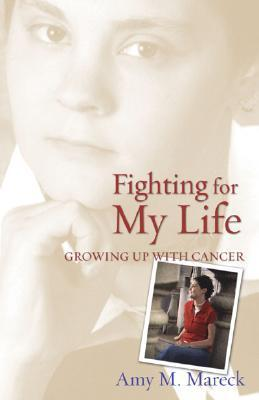 Fighting for My Life: Growing Up with Cancer  by  Amy M. Mareck