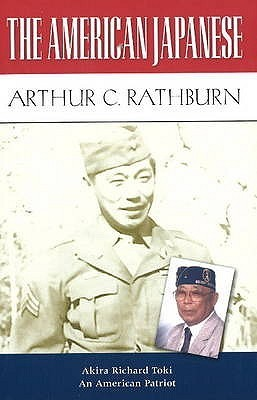 The American Japanese: Akira Toki, An American Patriot  by  Arthur C. Rathburn