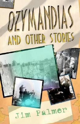 Ozymandias and Other Stories  by  Jim Palmer