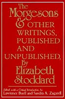 The Morgesons and Other Writings, Published and Unpublished  by  Elizabeth Stoddard