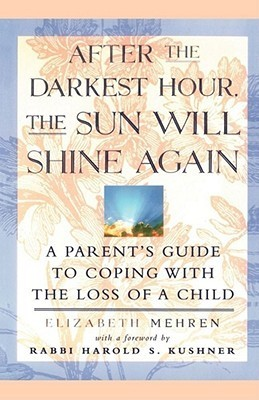 After the Darkest Hour the Sun Will Shine Again: A Parents Guide to Coping with the Loss of a Child Elizabeth Mehren