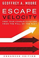 Escape Velocity: Free Your Company's Future from the Tyranny of Last Year's Operating Plan