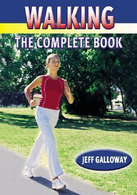Walking: The Complete Book Jeff Galloway