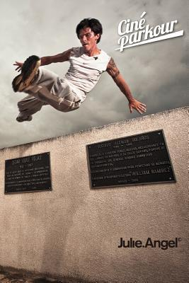 Cine Parkour: A Cinematic and Theoretical Contribution to the Understanding of the Practice of Parkour Julie Angel