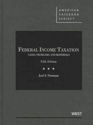 Newmans Federal Income Taxation: Cases, Problems and Materials, 3D (American Casebook Series]) Joel S. Newman