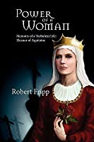 Power of a Woman. Memoirs of a Turbulent Life: Eleanor of Aquitaine