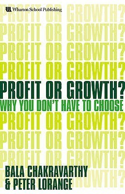 Profit Or Growth?: Why You Dont Have To Choose  by  Bala Chakravarthy