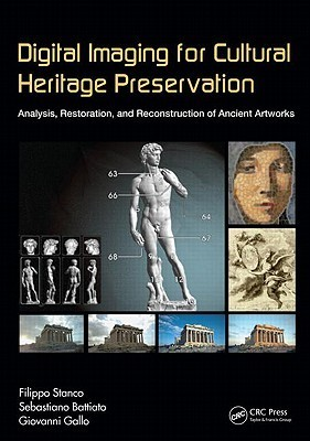 Digital Imaging for Cultural Heritage Preservation: Analysis, Restoration, and Reconstruction of Ancient Artworks Filippo Stanco