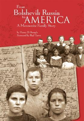 From Bolshevik Russia to America: A Mennonite Family Story Henry D. Remple