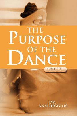 The Purpose of the Dance: Volume 1  by  Ann Higgins