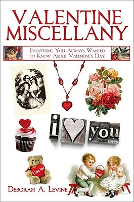 Valentine Miscellany: Everything You Always Wanted to Know About Valentines Day  by  Deborah A. Levine