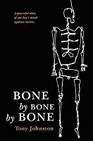 Bone by Bone by Bone. Tony Johnston