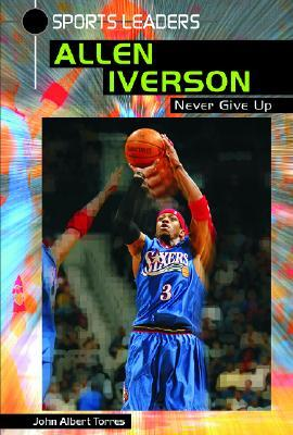 Allen Iverson: Never Give Up John A. Torres