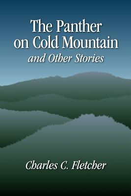 The Panther on Cold Mountain and Other Stories  by  Charles C. Fletcher