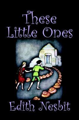 These Little Ones  by  E. Nesbit