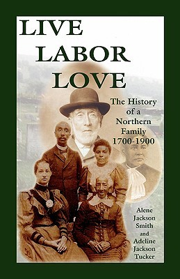 Live, Labor, Love: The History of a Northern Family  by  Alene J. Smith