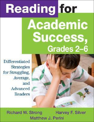 Reading For Academic Success, Grades 2 6: Differentiated Strategies For Struggling, Average, And Advanced Readers Richard W. Strong