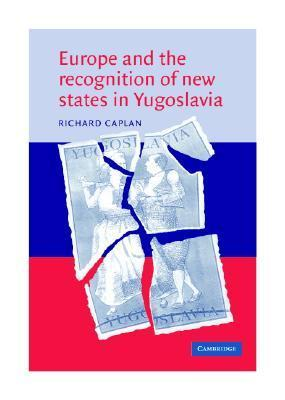 Europe And The Recognition Of New States In Yugoslavia  by  Richard Caplan