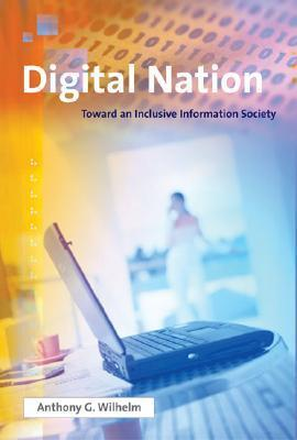 Digital Nation: Toward an Inclusive Information Society  by  Anthony G. Wilhelm