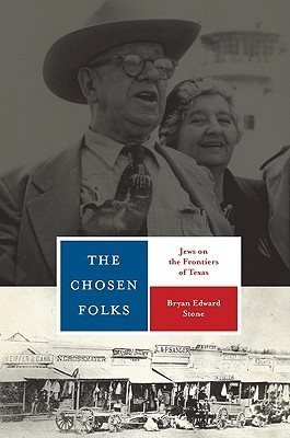 The Chosen Folks: Jews on the Frontiers of Texas  by  Bryan Edward Stone