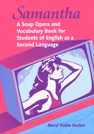 Samantha: A Soap Opera and Vocabulary Book for Students of English as a Second Language  by  Meryl Robin Becker