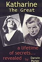 Katharine the Great: A Lifetime of Secrets Revealed... (1907-1950)