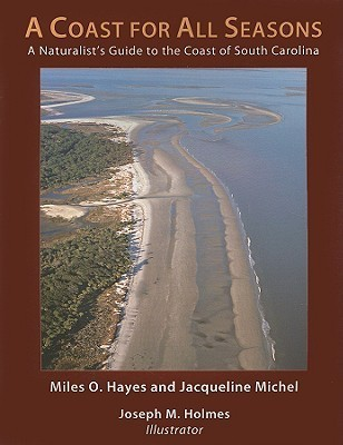 A Coast for All Seasons: A Naturalists Guide to the Coast of South Carolina Miles O. Hayes