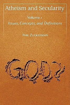 Atheism and Secularity  by  Phil Zuckerman