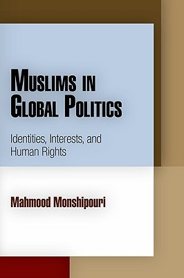 Muslims in Global Politics: Identities, Interests, and Human Rights  by  Mahmood Monshipouri