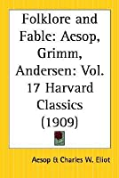 Folklore and Fable: Aesop, Grimm, Andersen (Harvard Classics, #17)