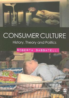 Consumer Culture: History, Theory And Politics Roberta Sassatelli