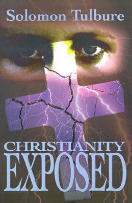Christianity Exposed  by  Solomon Tulbure