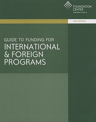 Guide to Funding for International & Foreign Programs  by  Sara Wyszomierski