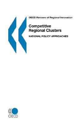 OECD Reviews of Regional Innovation Competitive Regional Clusters: National Policy Approaches OECD/OCDE