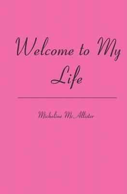 Welcome to My Life Micheline McAllister