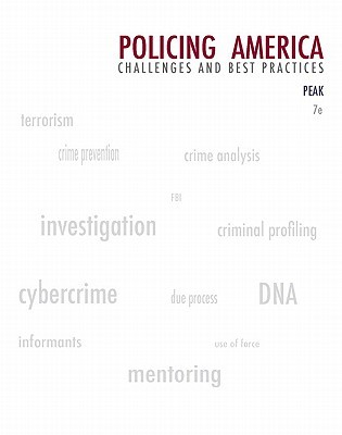 Policing America: Challenges and Best Practices (Careers in Law Enforcement and Public/Private Policing), 7th Edition Kenneth J. Peak