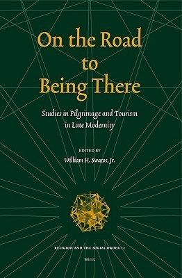 On The Road To Being There: Studies In Pilgrimage And Tourism In Late Modernity  by  William H. Swatos Jr.