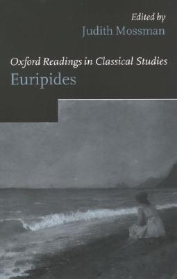 Oxford Readings in Euripides Judith Mossman