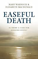 Easeful Death: Is There a Case for Assisted Dying?