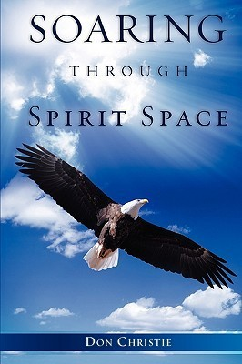 Soaring Through Spirit Space  by  Don Christie