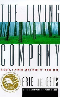 Living Company: Growth, Learning And Longevity In Business  by  Arie De Geus