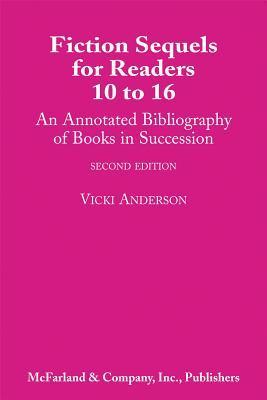 Fiction Sequels for Readers 10 to 16: An Annotated Bibliography of Books in Successioin Vicki Anderson