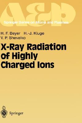 X Ray Radiation Of Highly Charged Ions  by  Heinrich F. Beyer