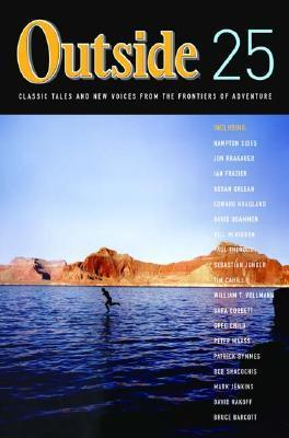 Outside 25: Classic Tales and New Voices from the Frontiers of Adventure Hal Espen