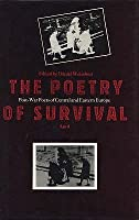 Poetry of Survival: Post-War Poets of Central and Eastern Europe