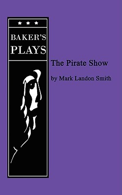 Pirate Show, The  by  Mark Landon Smith