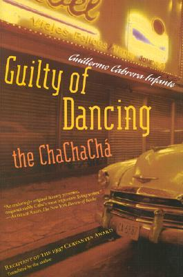 Guilty Of Dancing The Chachachá Guillermo Cabrera Infante