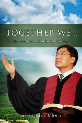 Together We...: Sermons for Advancing the Gospel  by  Abraham Chen