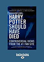 Mugglenet.Com's Harry Potter Should Have Died: Controversial Views from the #1 Fan Site (Large Print 16pt)