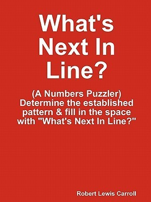 Whats Next in Line?  by  Robert Lewis Carroll
